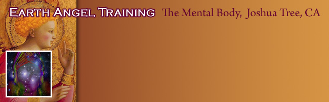 Earth Angel Training Course: The Mental Body, Joshua Tree, CA