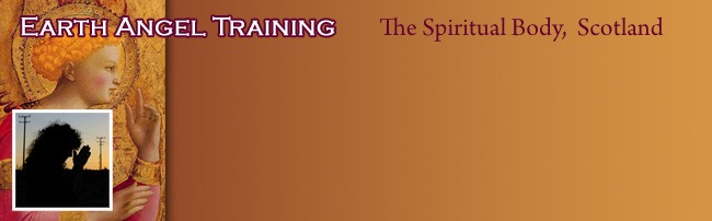 Earth Angel Training Course: The Spiritual Body, Scotland