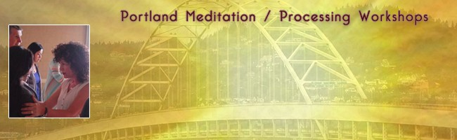 Portland Meditation / Processing Workshops, April-June, 2016