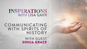 Communicating with Spirits of History with Sonja Grace