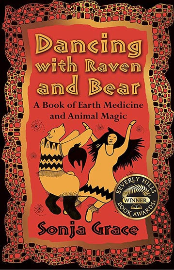 Dancing with Raven and Bear: A Book of Earth Medicine and Animal Magic