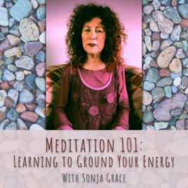 Meditation 101 Learning to Ground Your Energy With Sonja Grace
