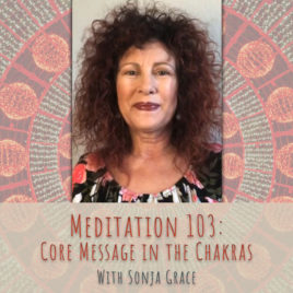 Meditation 103: Core Message in the Chakras, with Sonja Grace